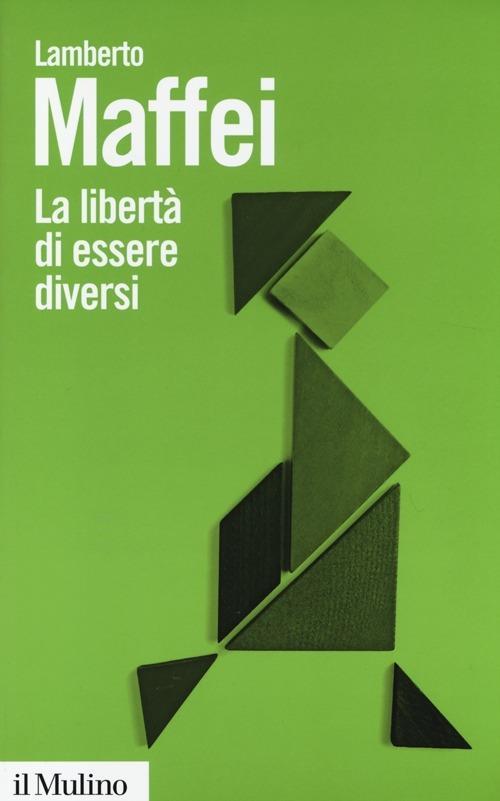 La libertà di essere diversi. Natura e cultura alla prova delle neuroscienze -  Lamberto Maffei - copertina