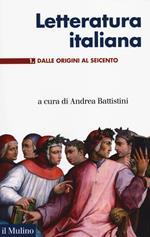 Letteratura italiana. Vol. 1: Dalle origini al Seicento.
