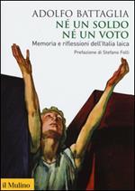 Né un soldo, né un voto. Memoria e riflessioni dell'Italia laica