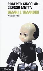 Umani e umanoidi. Vivere con i robot