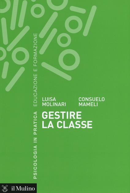 Gestire la classe -  Luisa Molinari, Consuelo Mameli - copertina