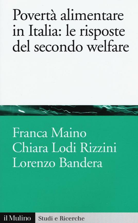 Povertà alimentare in Italia: le risposte del secondo welfare -  Franca Maino, Chiara Lodi Rizzini, Lorenzo Bandera - copertina