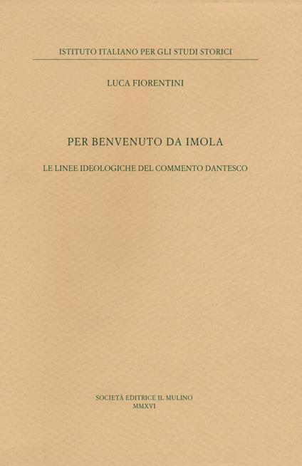 Per Benvenuto da Imola. Le linee ideologiche del commento dantesco -  Luca Fiorentini - copertina