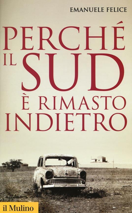 Perché il Sud è rimasto indietro -  Emanuele Felice - copertina