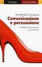 Comunicazione e persuasione. L'abilità di convincere e di resistere