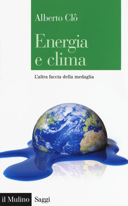 Energia e clima. L'altra faccia della medaglia -  Alberto Clò - copertina