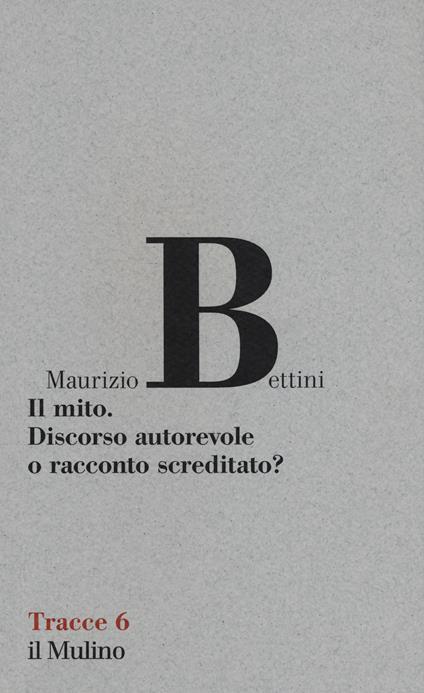 Il mito. Discorso autorevole o racconto screditato? - Maurizio Bettini - copertina