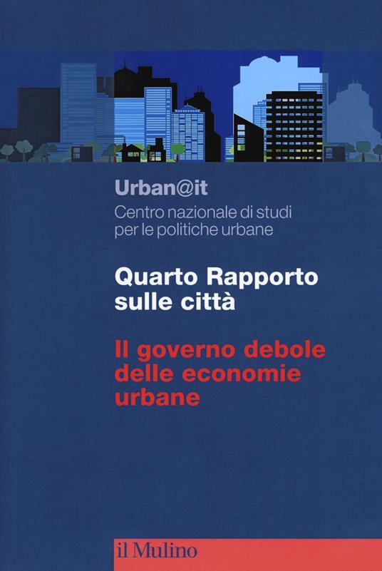 Quarto rapporto sulle città. Il governo debole delle economie urbane - copertina