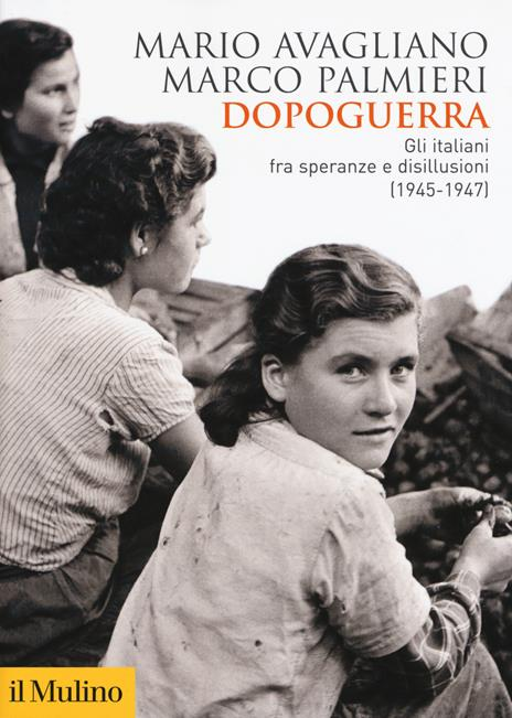 Dopoguerra. Gli italiani fra speranze e disillusioni (1945-1947) - Mario Avagliano,Marco Palmieri - copertina