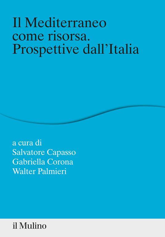 Il Mediterraneo come risorsa. Prospettive dall'Italia - copertina