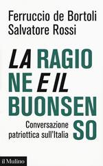 La ragione e il buonsenso. Conversazione patriottica sul'Italia
