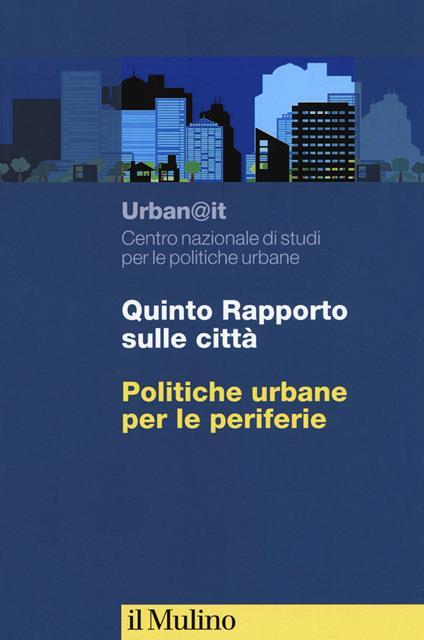 Quinti rapporto sulle città. Politiche urbane per le periferie - copertina