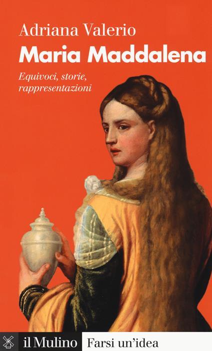 Maria Maddalena. Equivoci, storie, rappresentazioni - Adriana Valerio - copertina