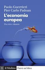 L' economia europea. Tra crisi e rilancio. Nuova ediz.