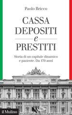 Cassa Depositi e Prestiti. Storia di un capitale dinamico e paziente. Da 170 anni