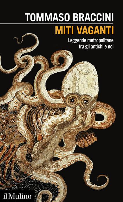 Miti vaganti. Leggende metropolitane tra gli antichi e noi - Tommaso Braccini - copertina