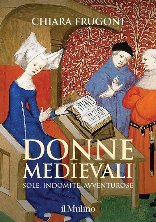 Donne medievali. Sole, indomite, avventurose - Chiara Frugoni - copertina