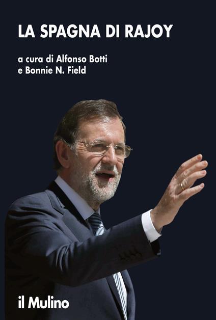 La Spagna di Rajoy - Alfonso Botti,Bonnie N. Field - ebook