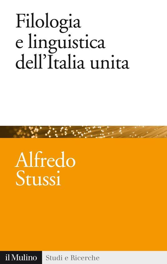 Filologia e linguistica dell'Italia unita - Alfredo Stussi - ebook