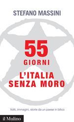 55 giorni. L'Italia senza Moro. Volti, immagini, storie da un paese in bilico