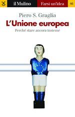 L' Unione europea. Perché stare ancora insieme