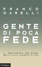 Gente di poca fede. Il sentimento religioso nell'Italia incerta di Dio