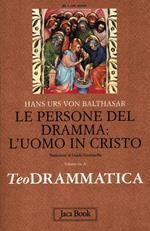 Teodrammatica. Vol. 3: Le persone del dramma: l'uomo in Cristo.