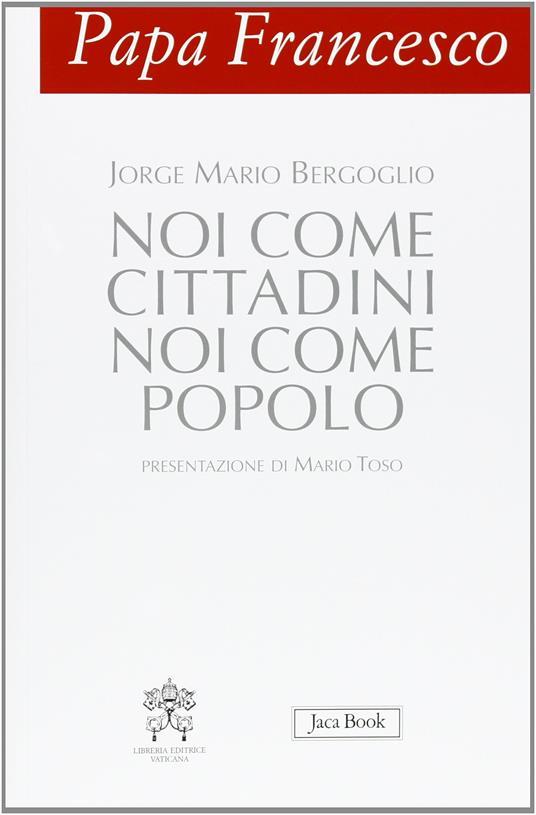 Papa Francesco. Noi come cittadini noi come popolo - Francesco (Jorge Mario Bergoglio) - 4