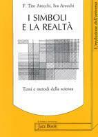 I simboli e la realtà. Temi e metodi della scienza - Fortunato Tito Arecchi,I. Jacopini Arecchi - copertina