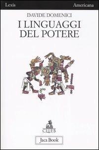 I linguaggi del potere. Arti e propaganda nell'antica Mesoamerica - Davide Domenici - copertina