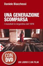 Una generazione scomparsa. I mondiali in Argentina del 1978. Con DVD video