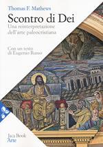 Scontro di Dei. Una reinterpretazione dell'arte paleocristiana. Nuova ediz.