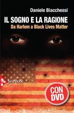 Il sogno e la ragione. Da Harlem a Black Lives Matter. Con DVD video
