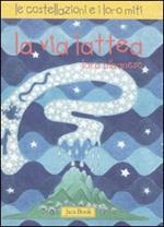 La via Lattea. Le costellazioni e i loro miti. Ediz. illustrata