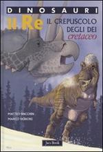 Re. Il crepuscolo degli dei. Cretaceo. Dinosauri