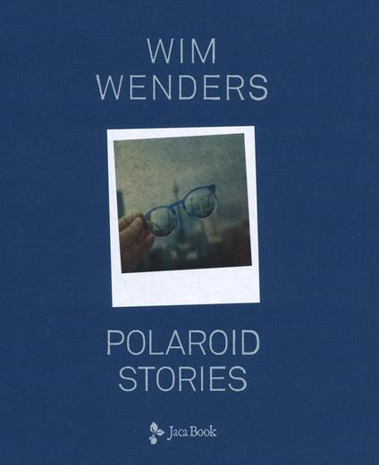 Polaroid stories. Ediz. illustrata - Wim Wenders - copertina