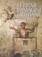 Le prime immagini cristiane. Nuova ediz.