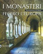 I monasteri fecero l'Europa. Ediz. illustrata