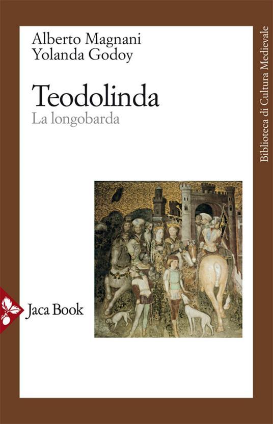 Teodolinda. La longobarda - Yolanda Godoy,Alberto Magnani - ebook
