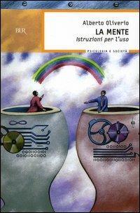 La mente. Istruzioni per l'uso - Alberto Oliverio - copertina
