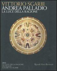 Andrea Palladio. La luce della ragione. Esempi di vita in villa dal XIV al XVIII secolo. Con DVD - Vittorio Sgarbi - copertina