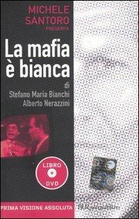 La mafia è bianca. Con DVD - Stefano M. Bianchi,Alberto Nerazzini - copertina