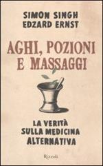 Aghi, pozioni e massaggi. La verità sulla medicina alternativa