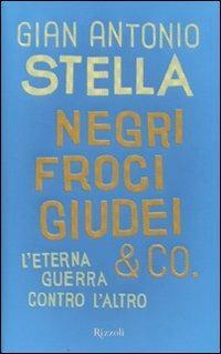 Negri, froci, giudei & co. L'eterna guerra contro l'altro - Gian Antonio Stella - 2