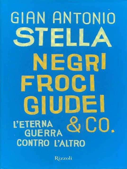 Negri, froci, giudei & co. L'eterna guerra contro l'altro - Gian Antonio Stella - 3