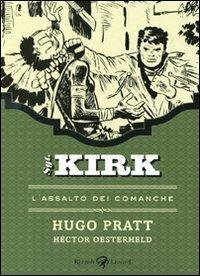 L' assalto dei Comanche. Sgt. Kirk. Vol. 2 - Hugo Pratt,Héctor Germán Oesterheld - copertina