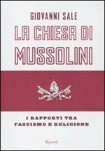 La Chiesa di Mussolini. I rapporti tra fascismo e religione