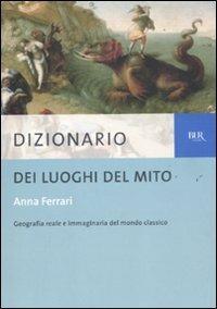 Dizionario dei luoghi del mito - Anna Ferrari - copertina