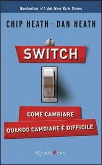 Switch on. Come cambiare quando cambiare è difficile - Chip Heath,Dan Heath - copertina
