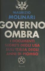 Governo ombra. I documenti segreti degli USA sull'Italia degli anni di piombo